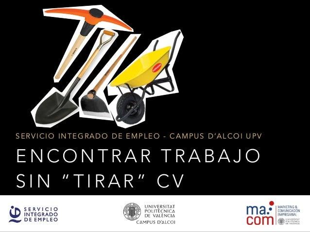 """ENCONTRAR TRABAJO SIN """"TIRAR"""" CV SERVICIO INTEGRADO DE EMPLEO - CAMPUS D'ALCOI UPV"""