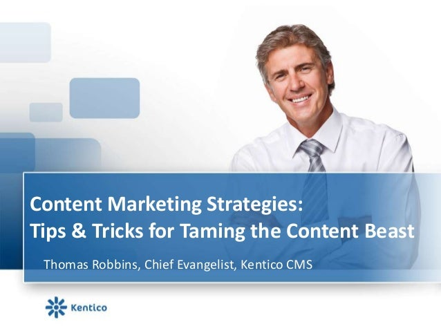 Content Marketing Strategies: Tips & Tricks for Taming the Content Beast Thomas Robbins, Chief Evangelist, Kentico CMS