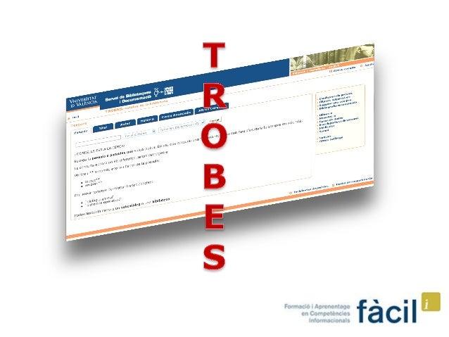 Qué es TROBES Cómo accedo a TROBES Búsqueda sencilla Búsqueda avanzada Otras utilidades de TROBES: Cómo reservo un documen...