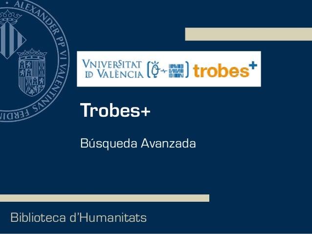 Trobes+ Biblioteca d'Humanitats Búsqueda Avanzada