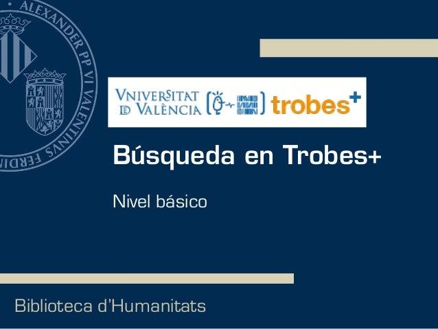 Búsqueda en Trobes+ Biblioteca d'Humanitats Nivel básico