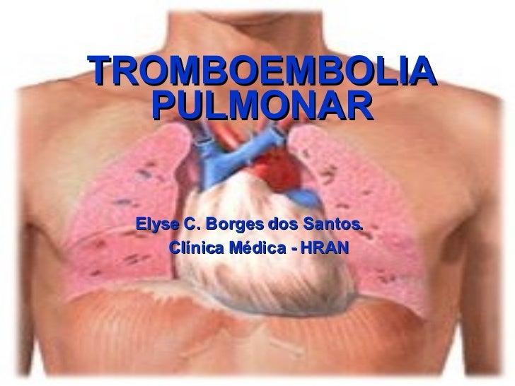 TROMBOEMBOLIA PULMONAR Elyse   C. Borges dos Santos. Clínica Médica - HRAN