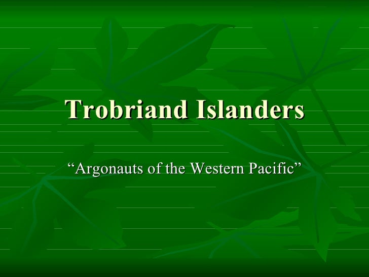 "Trobriand Islanders ""Argonauts of the Western Pacific"""