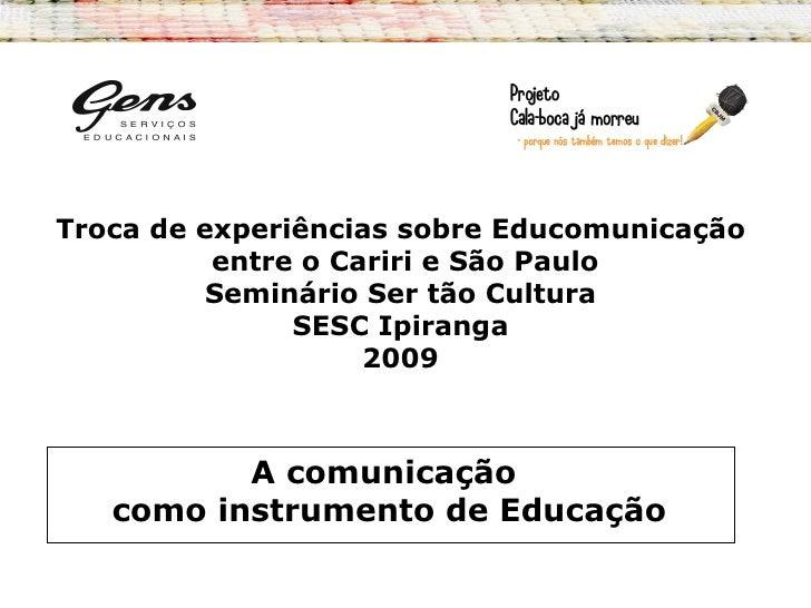 Troca de experiências sobre Educomunicação           entre o Cariri e São Paulo           Seminário Ser tão Cultura       ...