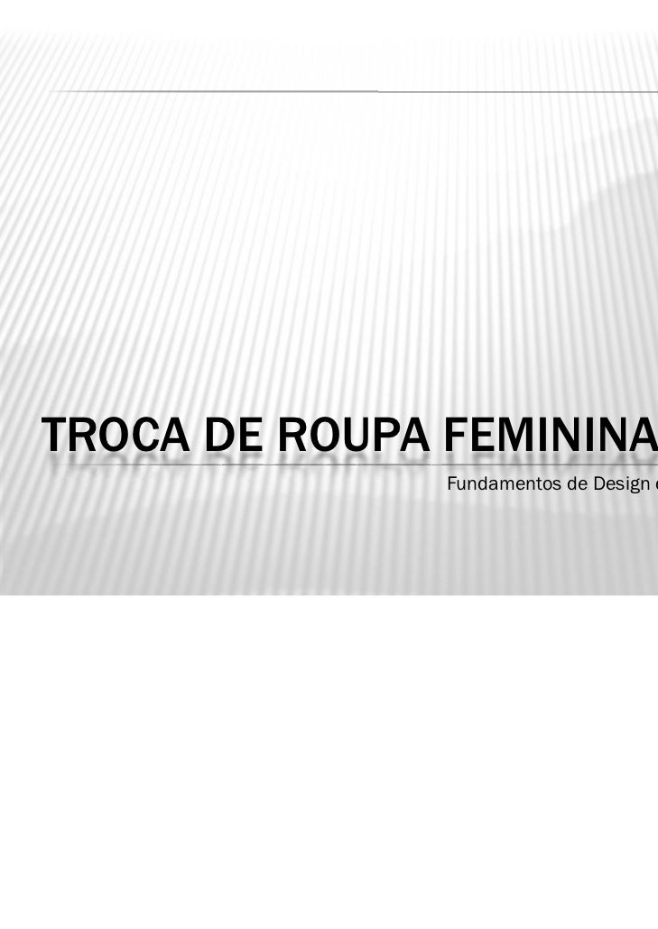 TROCA DE ROUPA FEMININA               Fundamentos de Design de Interação