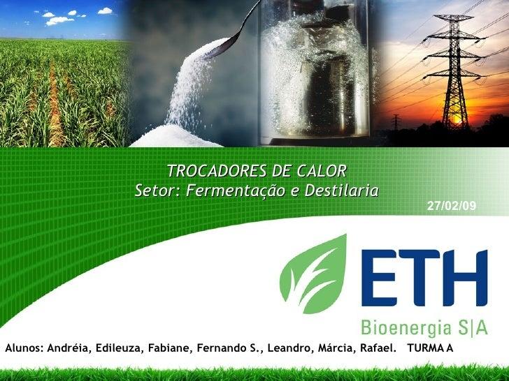 TROCADORES DE CALOR Setor: Fermentação e Destilaria Alunos: Andréia, Edileuza, Fabiane, Fernando S., Leandro, Márcia, Rafa...
