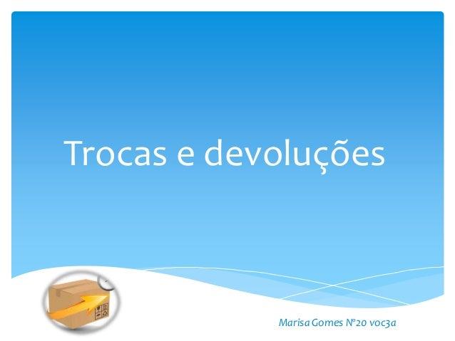Trocas e devoluções Marisa Gomes Nº20 voc3a