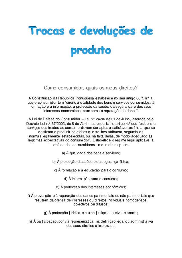 Como consumidor, quais os meus direitos? A Constituição da República Portuguesa estabelece no seu artigo 60.º, n.º 1, que ...