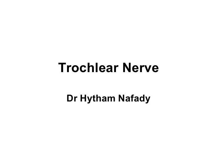 Trochlear Nerve Dr Hytham Nafady