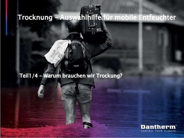 © Dantherm A/S Trocknung – Auswahlhilfe für mobile Entfeuchter Teil1/4 – Warum brauchen wir Trockung?