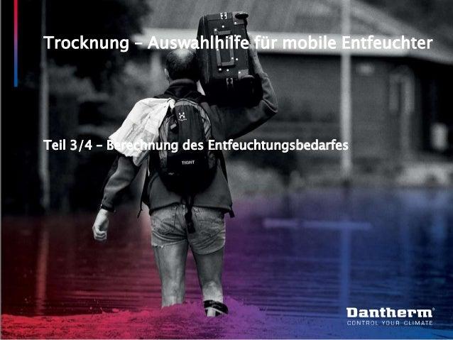 © Dantherm A/S Trocknung – Auswahlhilfe für mobile Entfeuchter Teil 3/4 – Berechnung des Entfeuchtungsbedarfes