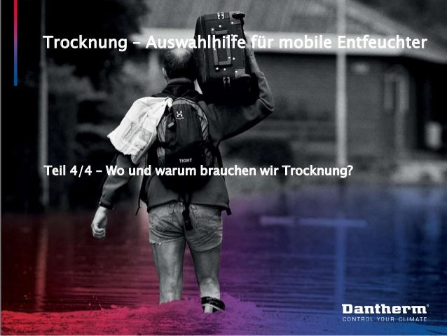 © Dantherm A/S Trocknung – Auswahlhilfe für mobile Entfeuchter Teil 4/4 – Wo und warum brauchen wir Trocknung?