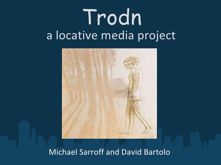 Trodn a locative media project Michael Sarroff and David Bartolo