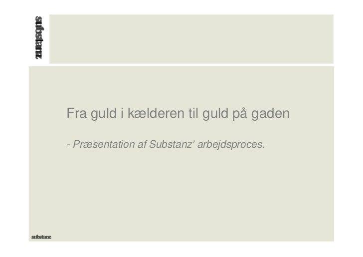Fra guld i kælderen til guld på gaden- Præsentation af Substanz' arbejdsproces.