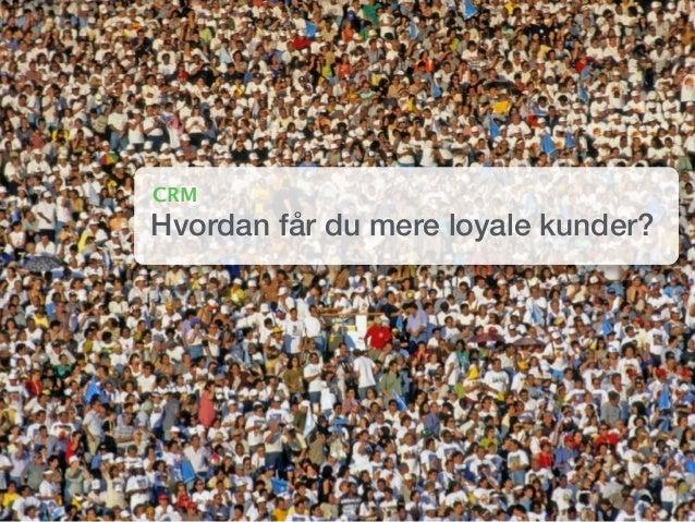 CRM Hvordan får du mere loyale kunder?
