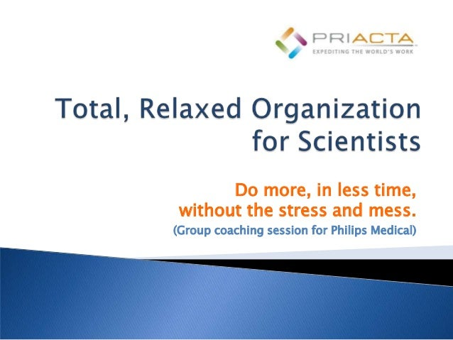 Do more, in less time, without the stress and mess.(Group coaching session for Philips Medical)