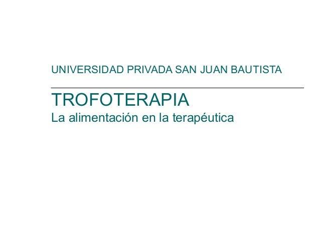 UNIVERSIDAD PRIVADA SAN JUAN BAUTISTATROFOTERAPIALa alimentación en la terapéutica