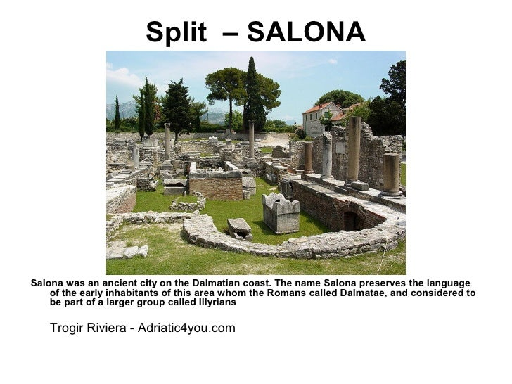 Split – SALONASalona was an ancient city on the Dalmatian coast. The name Salona preserves the language    of the early in...