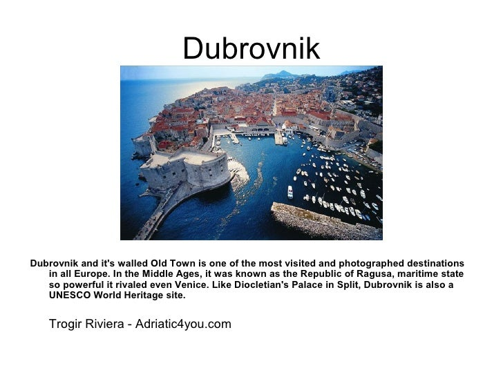 DubrovnikDubrovnik and its walled Old Town is one of the most visited and photographed destinations   in all Europe. In th...