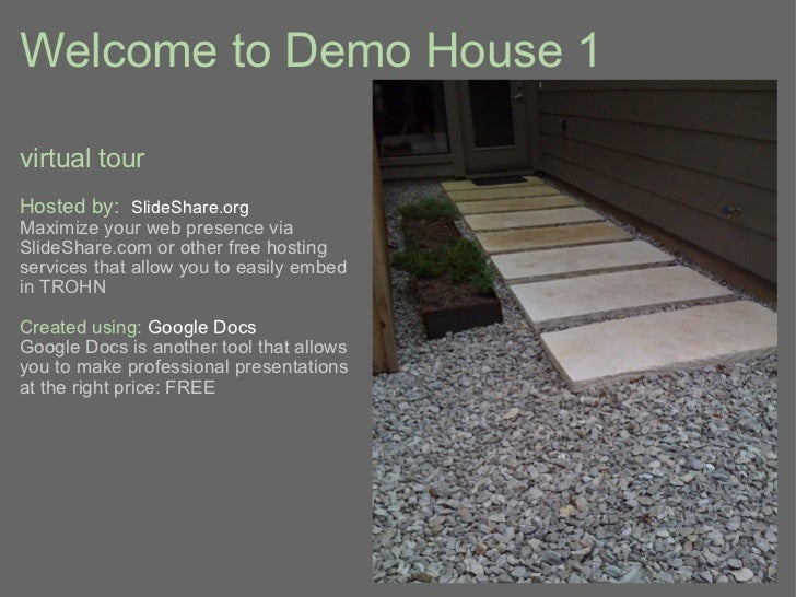 Welcome to Demo House 1 <ul><li>virtual tour </li></ul><ul><li>Hosted by:   SlideShare.org </li></ul><ul><li>Maximize your...