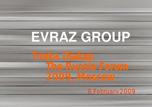 EVRAZ GROUPTroika Dialog:   The Russia Forum   2009, Moscow           6 February 2009