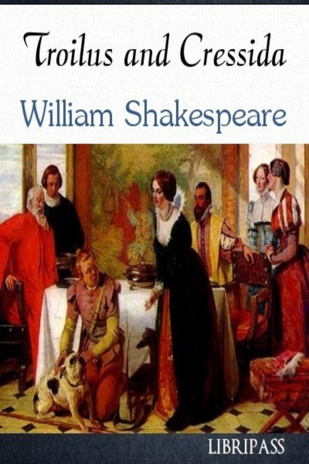 Troilus and Cressida William Shakespeare Strictly for personal use, do not use this file for commercial purposes. If you l...
