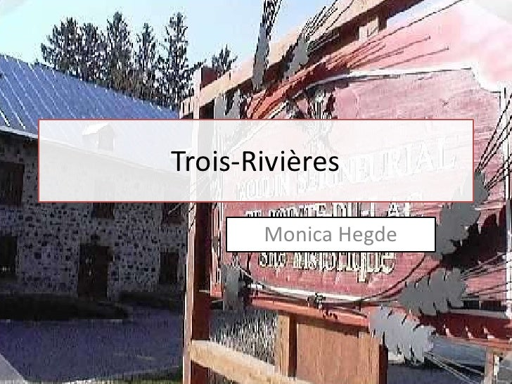 Trois-Rivières<br />Monica Hegde<br />