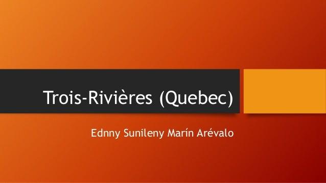 Trois-Rivières (Quebec) Ednny Sunileny Marín Arévalo