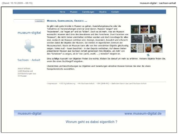 (Stand: 10.10.2009 – 08:15) Worum geht es dabei eigentlich ? museum-digital  www.museum-digital.de [Beispiel: www.museum-d...