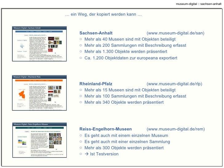 …  ein Weg, der kopiert werden kann … <ul><li>Sachsen-Anhalt   ( www.museum-digital.de/san ) </li></ul><ul><li>Mehr als 40...