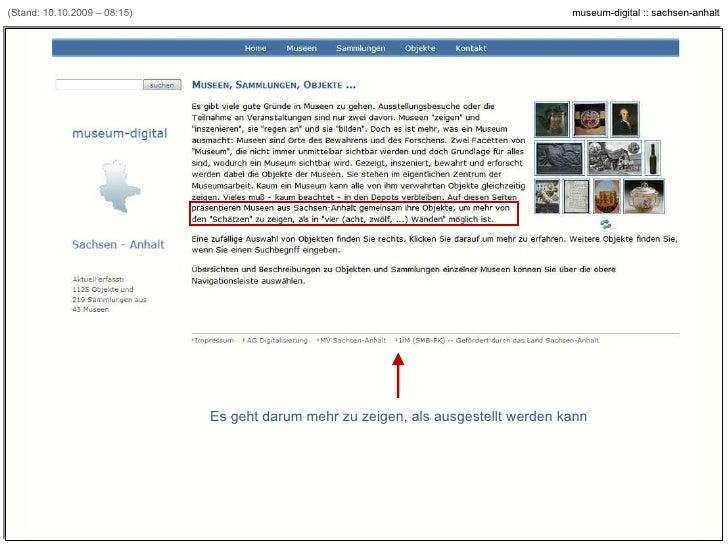(Stand: 10.10.2009 – 08:15) Es geht darum mehr zu zeigen, als ausgestellt werden kann [Beispiel: www.museum-digital.de/san]