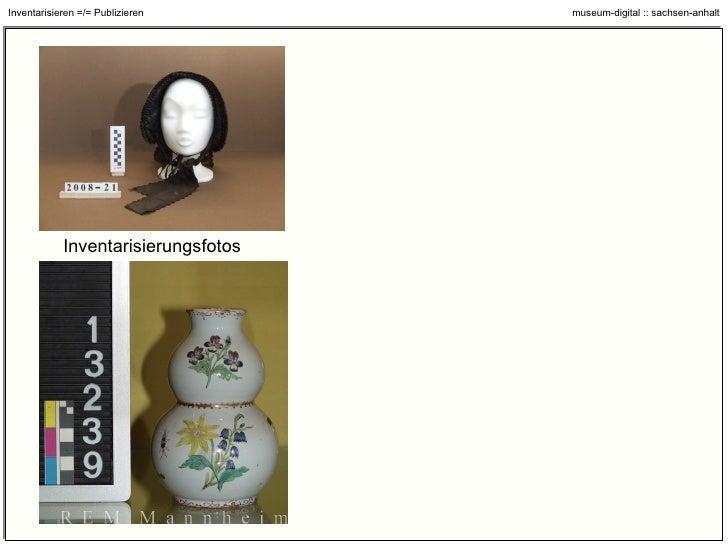Grundgedanken und Prinzipien Klar trennen zwischen Publizieren und Inventarisieren (z.B. Objektfoto) Alle Technik basiert ...