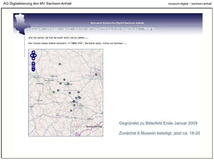 AG Digitalisierung des MV Sachsen-Anhalt Gegründet zu Bitterfeld Ende Januar 2009 Zunächst 6 Museen beteiligt, jetzt ca. 1...