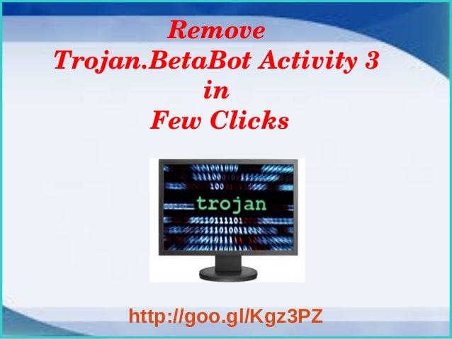 Remove Trojan.BetaBotActivity3 in FewClicks  http://goo.gl/Kgz3PZ