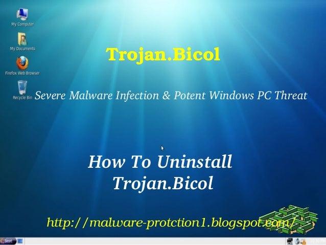 Trojan.BicolSevereMalwareInfection&PotentWindowsPCThreat          HowToUninstall            Trojan.Bicol  http:/...