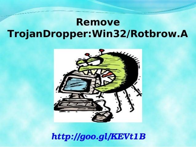 Remove TrojanDropper:Win32/Rotbrow.A  http://goo.gl/KEVt1B