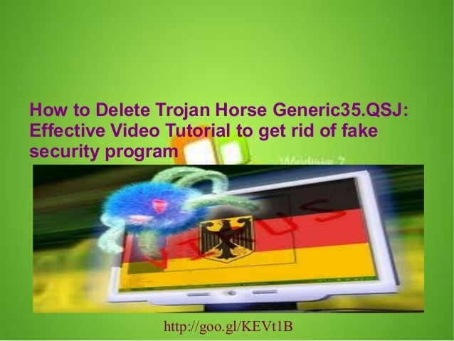 How to Delete Trojan Horse Generic35.QSJ: Effective Video Tutorial to get rid of fake security program  http://goo.gl/KEVt...