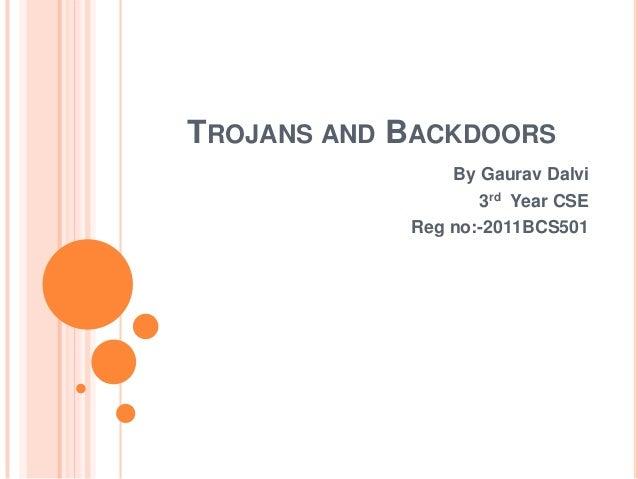 TROJANS AND BACKDOORS By Gaurav Dalvi 3rd Year CSE Reg no:-2011BCS501