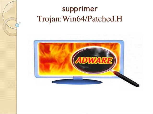 supprimer Trojan:Win64/Patched.H