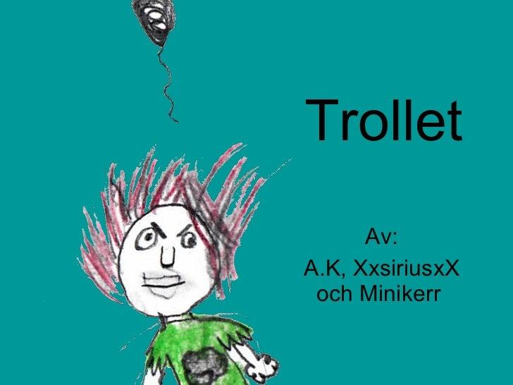 Trollet Av: A.K, XxsiriusxX och Minikerr