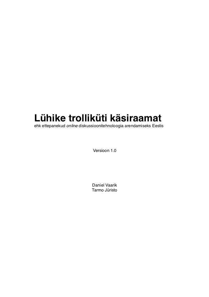 Lühike trolliküti käsiraamat ehk ettepanekud online diskussioonitehnoloogia arendamiseks Eestis                           ...