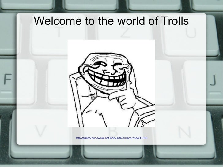 Welcome to the world of Trolls        http://gallery.burrowowl.net/index.php?q=/post/view/17010