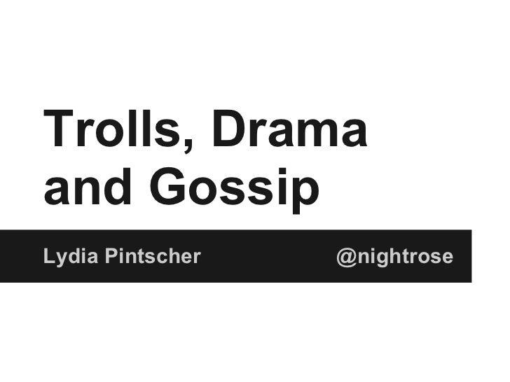 Trolls, Dramaand GossipLydia Pintscher   @nightrose