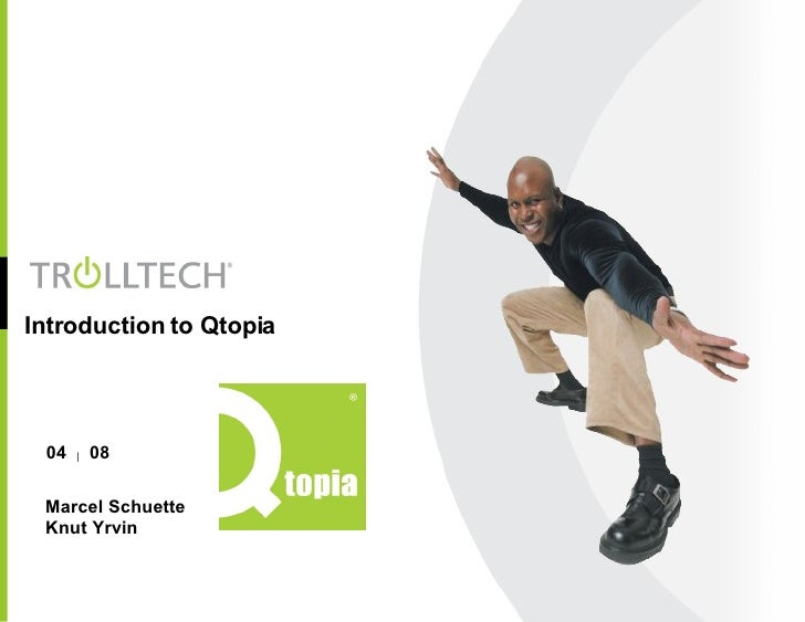 Introduction to Qtopia Marcel Schuette Knut Yrvin 04  |   08