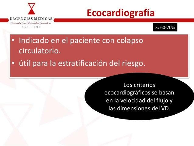Ecocardiografía • Indicado en el paciente con colapso circulatorio. • útil para la estratificación del riesgo. Los criteri...