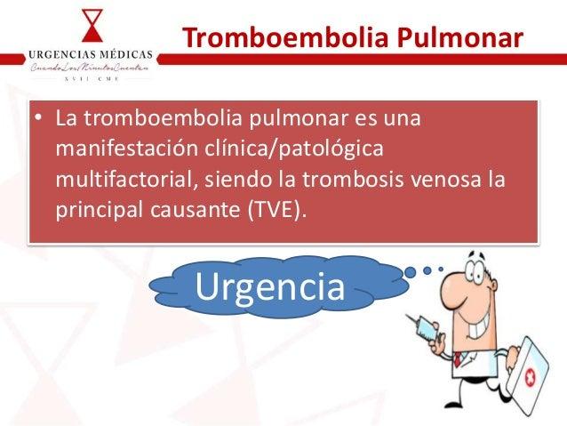 Tromboembolia Pulmonar • La tromboembolia pulmonar es una manifestación clínica/patológica multifactorial, siendo la tromb...