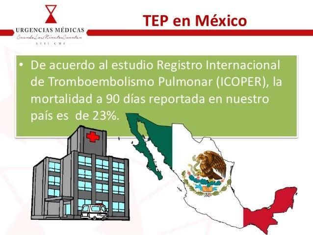 TEP en México • De acuerdo al estudio Registro Internacional de Tromboembolismo Pulmonar (ICOPER), la mortalidad a 90 días...