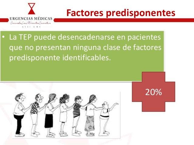 Factores predisponentes • La TEP puede desencadenarse en pacientes que no presentan ninguna clase de factores predisponent...