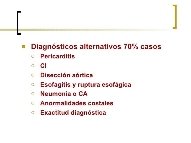 <ul><li>Diagnósticos alternativos  70% casos </li></ul><ul><ul><li>Pericarditis </li></ul></ul><ul><ul><li>CI </li></ul></...