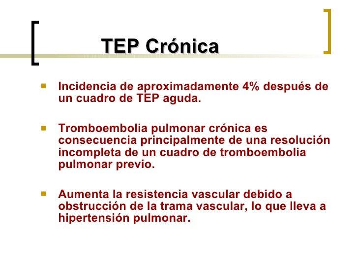TEP Crónica <ul><li>Incidencia de aproximadamente 4% después de un cuadro de TEP aguda. </li></ul><ul><li>Tromboembolia pu...
